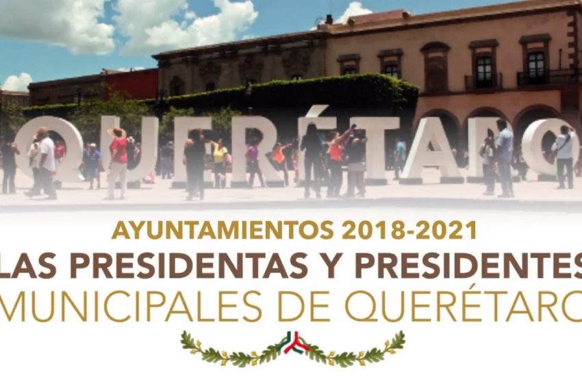 Ayuntamientos 2018-2021. Las presidentas y presidentes municipales de Querétaro