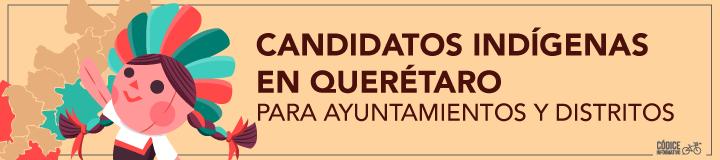 Candidatos indígenas en Querétaro para ayuntamientos y distritos
